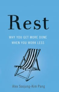 Taking rest seriously also helps bring more of your life into clearer focus